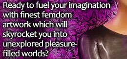 Ready to fuel your imagination with finest femdom artwork which will skyrocket you into unexplored pleasure-filled worlds?